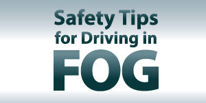 Safety Tips for Driving in the Valley Fog