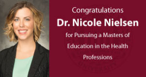 Congratulations to Dr. Nicole Nielsen for Pursuing a Masters of Education in the Health Professions